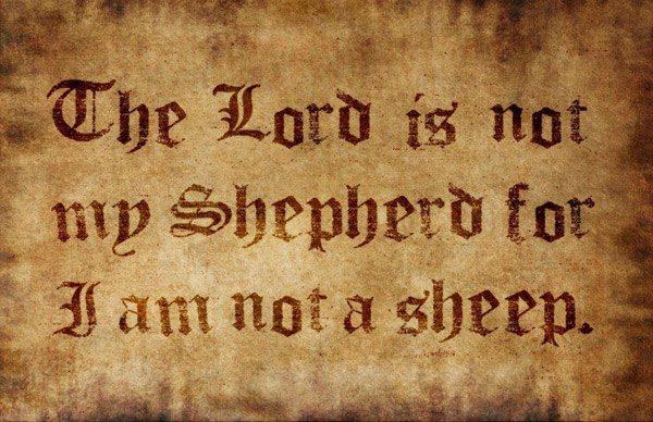 Not the Lord Is My Shepherd I AM Not a Sheep